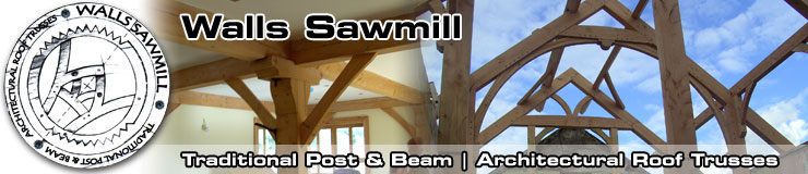 Walls Sawmill Wexford, Traditional Post and Beam & Architectural Roof Trusses